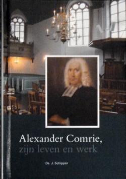 Schipper, Ds. J. - Alexander Comrie *nieuw* --- Zijn leven en werk